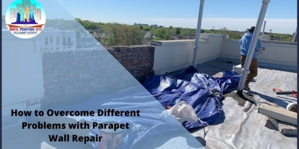 How to Overcome Different Problems with Parapet Wall Repair