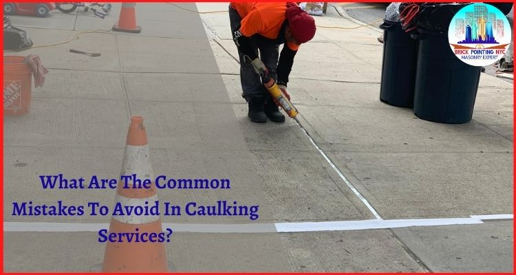 What Are The Common Mistakes To Avoid In Caulking Services